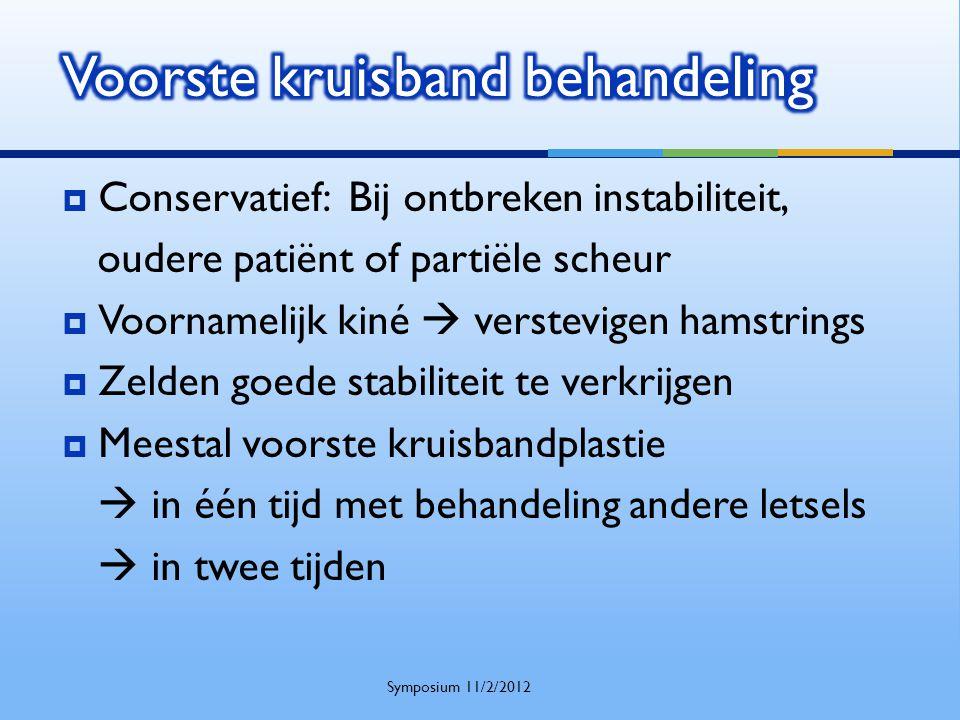  Conservatief: Bij ontbreken instabiliteit, oudere patiënt of partiële scheur  Voornamelijk kiné  verstevigen hamstrings  Zelden goede stabiliteit