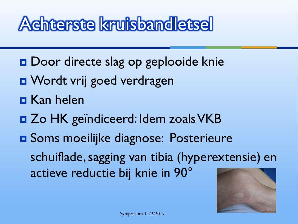  Door directe slag op geplooide knie  Wordt vrij goed verdragen  Kan helen  Zo HK geïndiceerd: Idem zoals VKB  Soms moeilijke diagnose: Posterieu