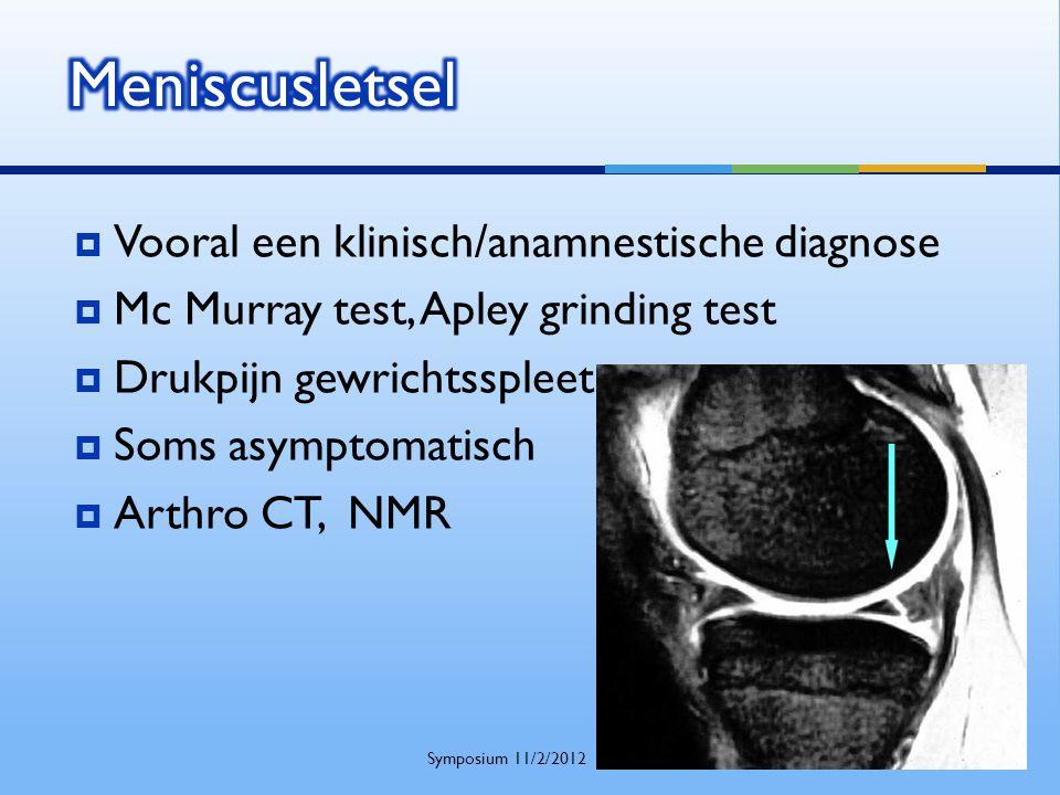  Vooral een klinisch/anamnestische diagnose  Mc Murray test, Apley grinding test  Drukpijn gewrichtsspleet  Soms asymptomatisch  Arthro CT, NMR S