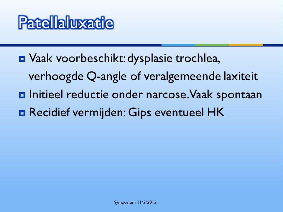  Vaak voorbeschikt: dysplasie trochlea, verhoogde Q-angle of veralgemeende laxiteit  Initieel reductie onder narcose. Vaak spontaan  Recidief vermi