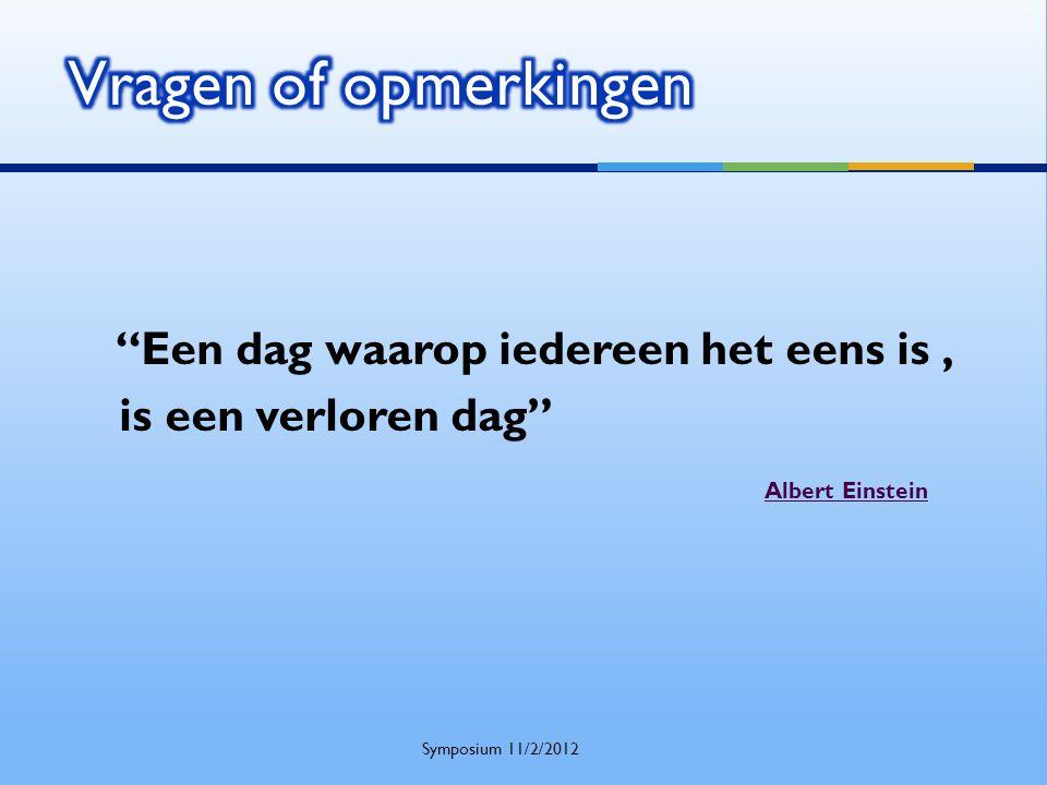 """""""Een dag waarop iedereen het eens is, is een verloren dag"""" Albert Einstein Symposium 11/2/2012"""