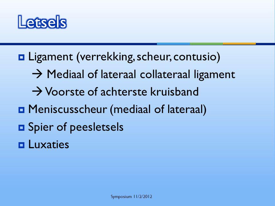  Ligament (verrekking, scheur, contusio)  Mediaal of lateraal collateraal ligament  Voorste of achterste kruisband  Meniscusscheur (mediaal of lat