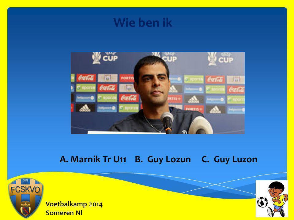 Voetbalkamp 2014 Someren Nl Wie ben ik A. Marnik Tr U11 B. Guy Lozun C. Guy Luzon