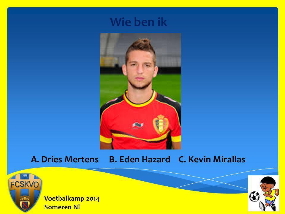 Voetbalkamp 2014 Someren Nl Wie ben ik A. Dries Mertens B. Eden Hazard C. Kevin Mirallas