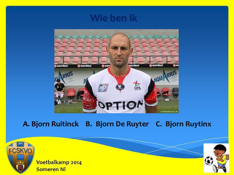 Voetbalkamp 2014 Someren Nl Wie ben ik A. Bjorn Ruitinck B. Bjorn De Ruyter C. Bjorn Ruytinx