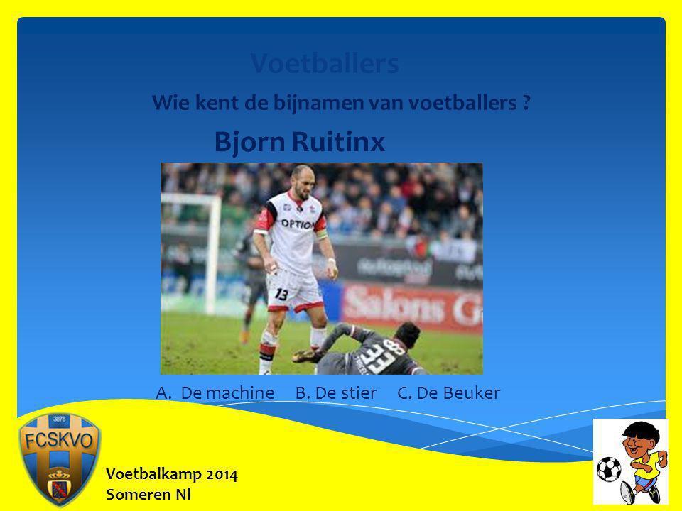 Voetbalkamp 2014 Someren Nl Voetballers Wie kent de bijnamen van voetballers ? Bjorn Ruitinx A. De machine B. De stier C. De Beuker