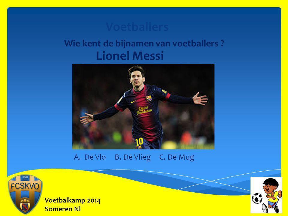 Voetbalkamp 2014 Someren Nl Voetballers Wie kent de bijnamen van voetballers ? Lionel Messi A. De Vlo B. De Vlieg C. De Mug
