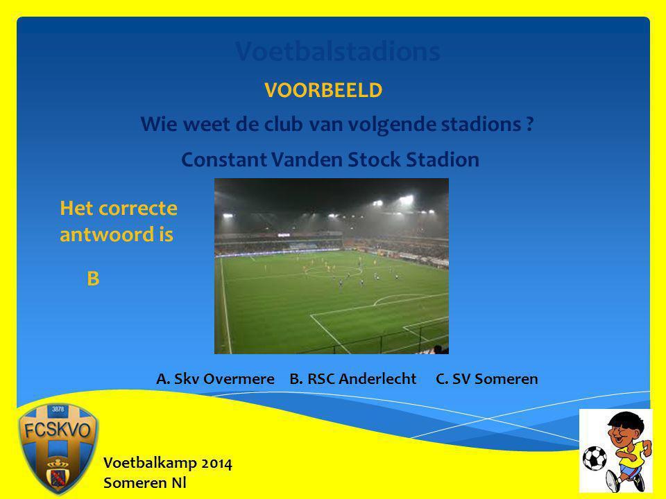 Voetbalkamp 2014 Someren Nl Voetbalstadions VOORBEELD Wie weet de club van volgende stadions ? Constant Vanden Stock Stadion B Het correcte antwoord i