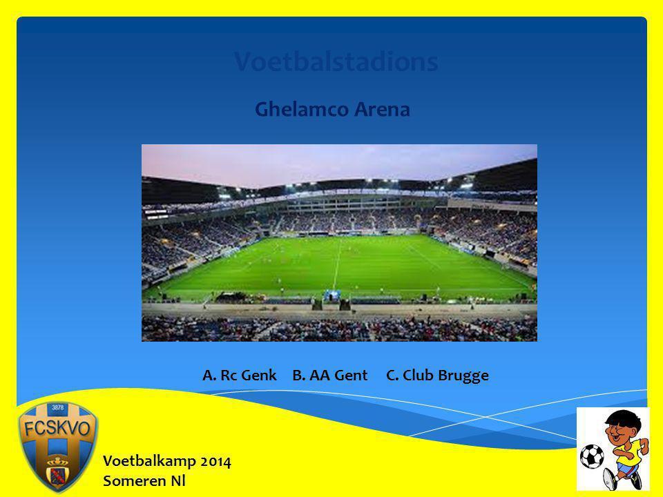 Voetbalkamp 2014 Someren Nl Voetbalstadions Ghelamco Arena A. Rc Genk B. AA Gent C. Club Brugge