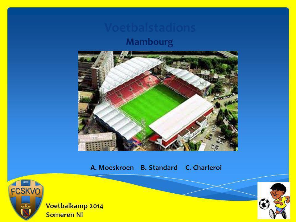 Voetbalkamp 2014 Someren Nl Voetbalstadions Mambourg A. Moeskroen B. Standard C. Charleroi
