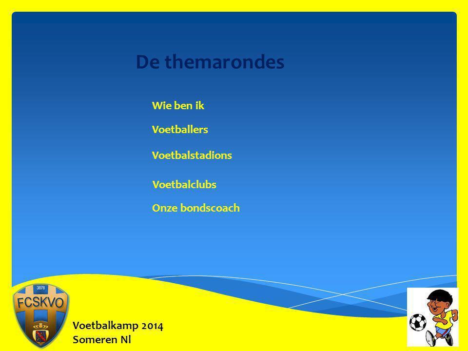 Voetbalkamp 2014 Someren Nl De themarondes Wie ben ik Voetballers Voetbalclubs Voetbalstadions Onze bondscoach