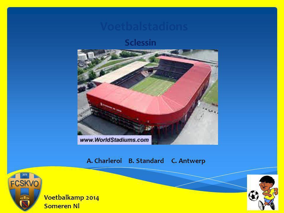 Voetbalkamp 2014 Someren Nl Voetbalstadions Sclessin A. Charleroi B. Standard C. Antwerp