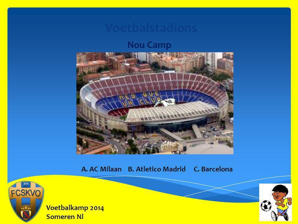 Voetbalkamp 2014 Someren Nl Voetbalstadions Nou Camp A. AC Milaan B. Atletico Madrid C. Barcelona