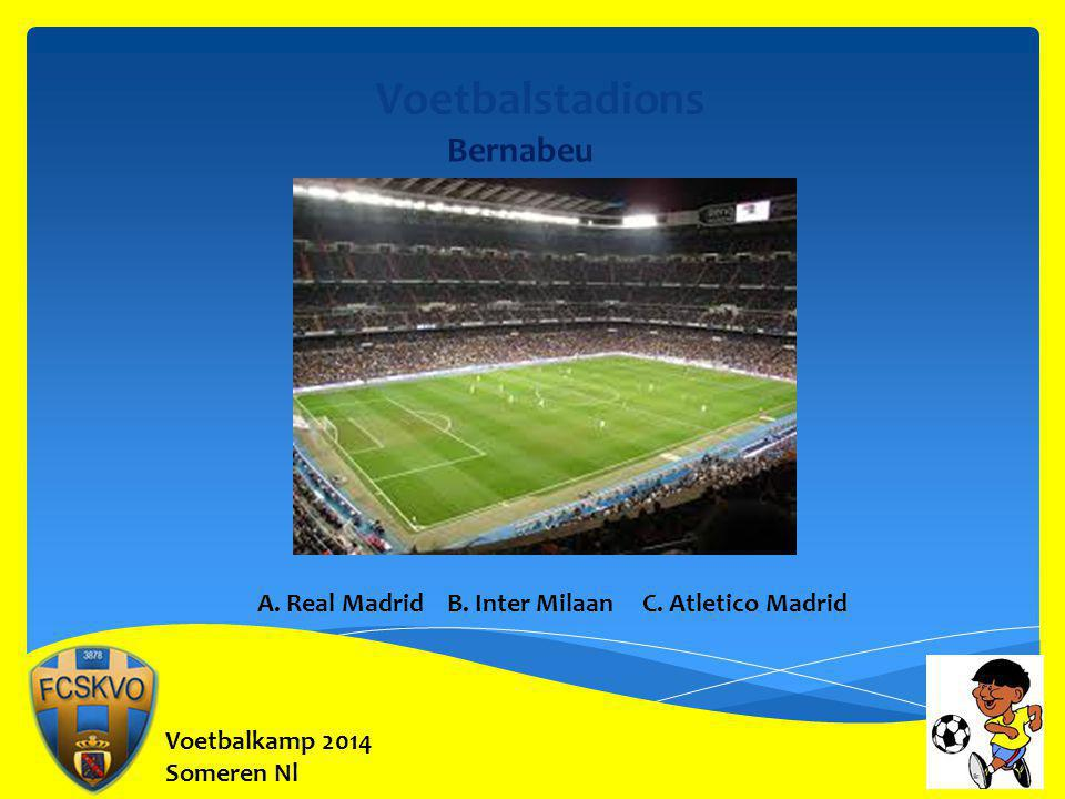 Voetbalkamp 2014 Someren Nl Voetbalstadions Bernabeu A. Real Madrid B. Inter Milaan C. Atletico Madrid