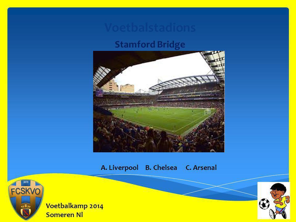Voetbalkamp 2014 Someren Nl Voetbalstadions Stamford Bridge A. Liverpool B. Chelsea C. Arsenal