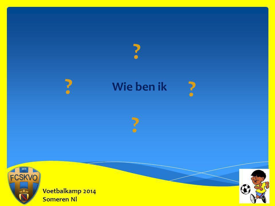 Voetbalkamp 2014 Someren Nl Wie ben ik ? ? ? ?