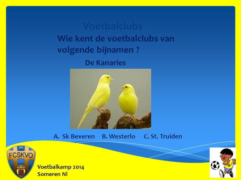 Voetbalkamp 2014 Someren Nl Voetbalclubs Wie kent de voetbalclubs van volgende bijnamen ? De Kanaries A. Sk Beveren B. Westerlo C. St. Truiden