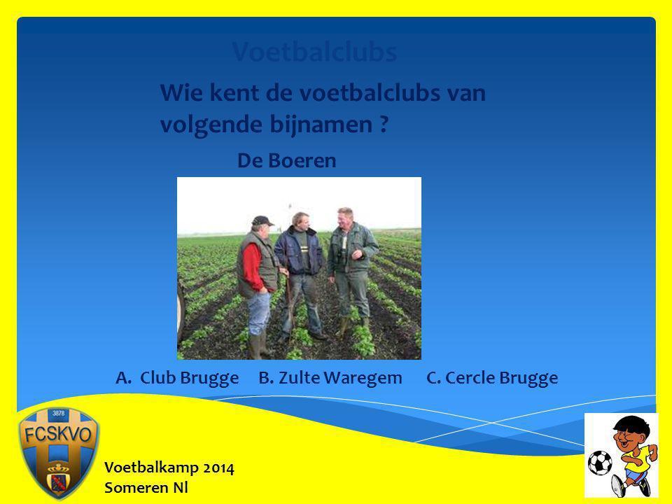 Voetbalkamp 2014 Someren Nl Voetbalclubs Wie kent de voetbalclubs van volgende bijnamen ? De Boeren A. Club Brugge B. Zulte Waregem C. Cercle Brugge