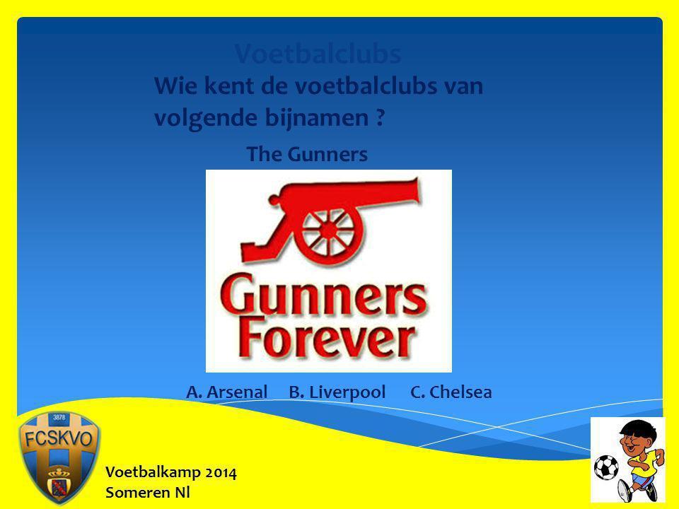 Voetbalkamp 2014 Someren Nl Voetbalclubs Wie kent de voetbalclubs van volgende bijnamen ? The Gunners A. Arsenal B. Liverpool C. Chelsea