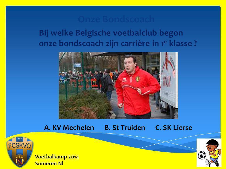 Voetbalkamp 2014 Someren Nl Onze Bondscoach Bij welke Belgische voetbalclub begon onze bondscoach zijn carrière in 1 e klasse ? A. KV Mechelen B. St T