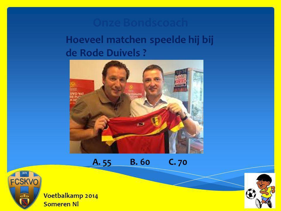 Voetbalkamp 2014 Someren Nl Onze Bondscoach Hoeveel matchen speelde hij bij de Rode Duivels ? A. 55 B. 60 C. 70