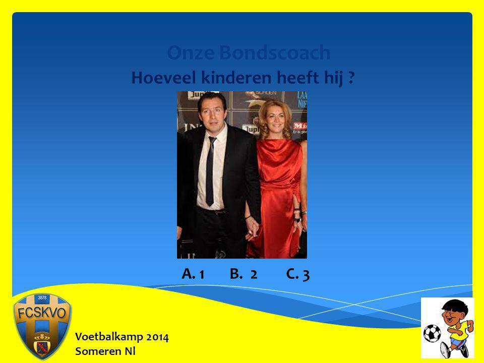 Voetbalkamp 2014 Someren Nl Onze Bondscoach Hoeveel kinderen heeft hij ? A. 1 B. 2 C. 3