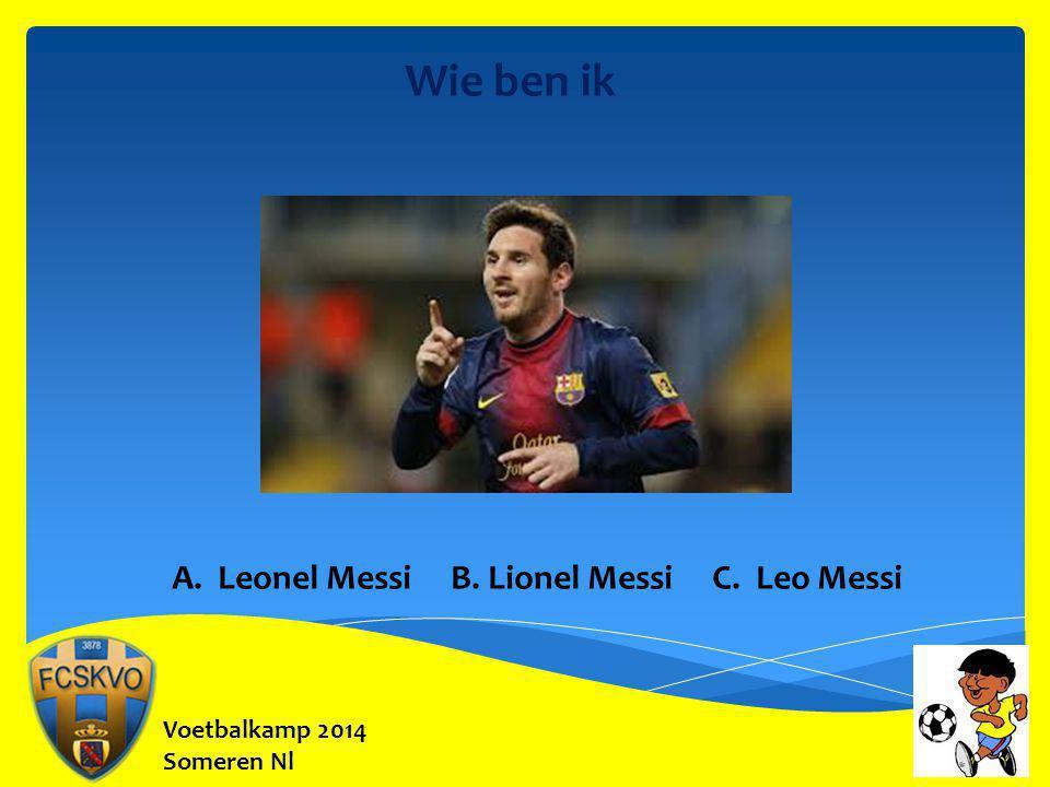 Voetbalkamp 2014 Someren Nl Wie ben ik A. Leonel Messi B. Lionel Messi C. Leo Messi