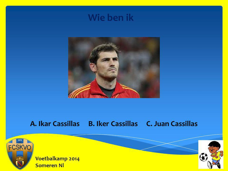 Voetbalkamp 2014 Someren Nl Wie ben ik A. Ikar Cassillas B. Iker Cassillas C. Juan Cassillas