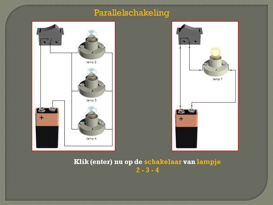 Klik (enter) nu op de schakelaar van lampje 2 - 3 - 4 Parallelschakeling