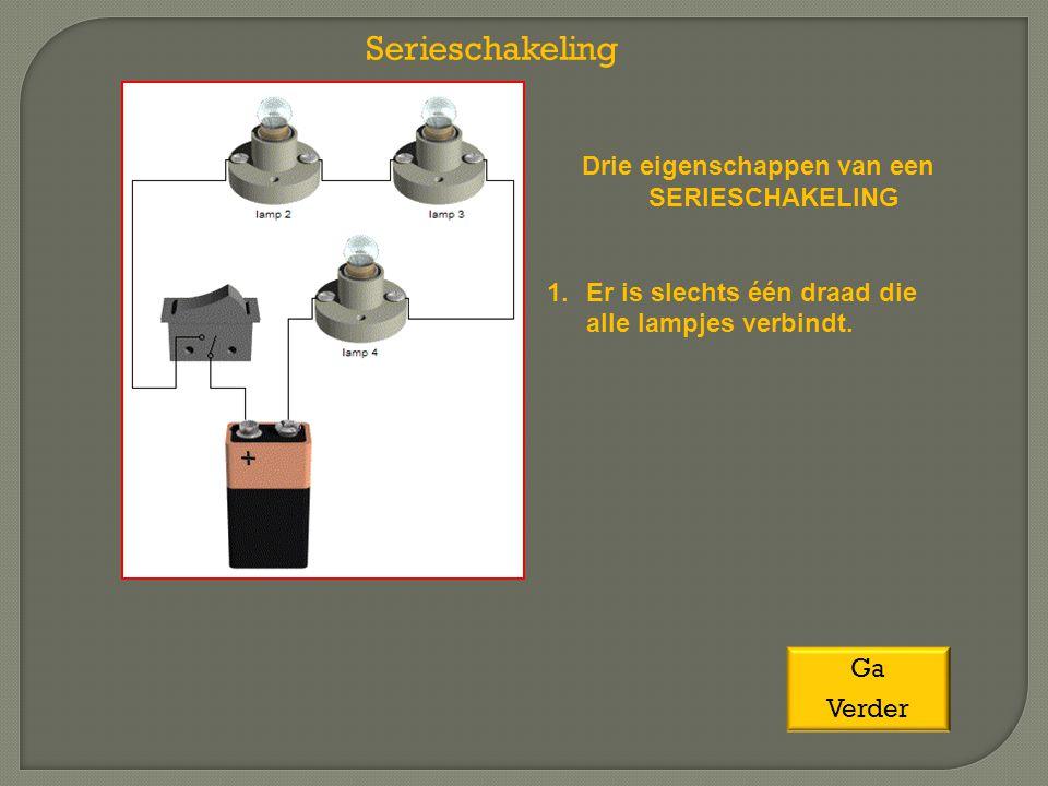 Serieschakeling Drie eigenschappen van een SERIESCHAKELING 1.Er is slechts één draad die alle lampjes verbindt. Ga Verder