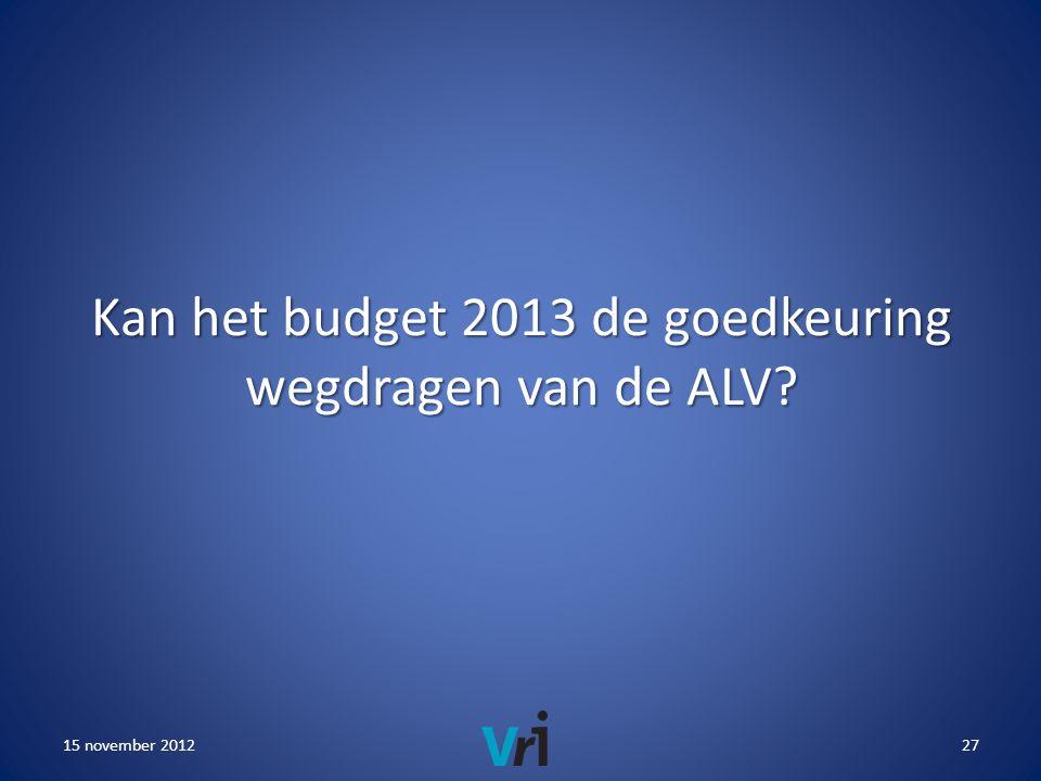 Kan het budget 2013 de goedkeuring wegdragen van de ALV 15 november 201227