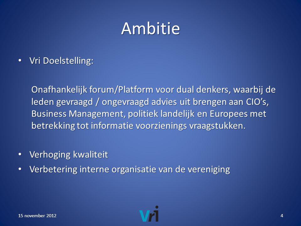 Ambitie • Vri Doelstelling: Onafhankelijk forum/Platform voor dual denkers, waarbij de leden gevraagd / ongevraagd advies uit brengen aan CIO's, Business Management, politiek landelijk en Europees met betrekking tot informatie voorzienings vraagstukken.
