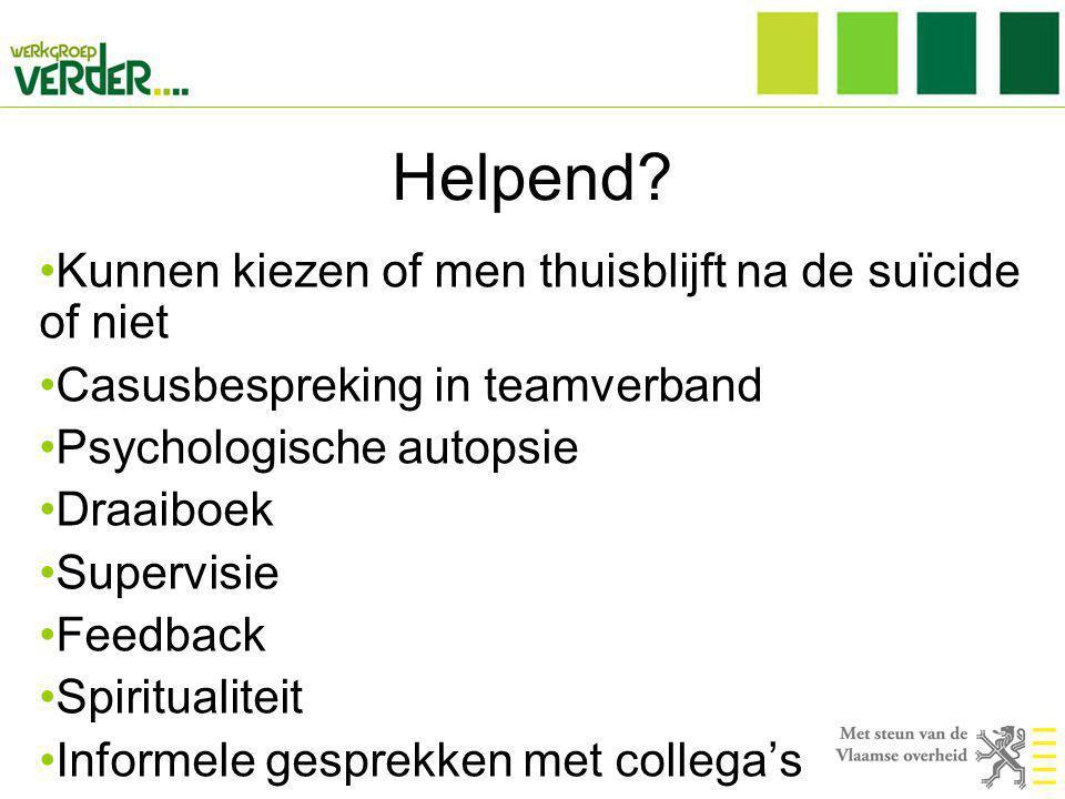 Helpend? •Kunnen kiezen of men thuisblijft na de suïcide of niet •Casusbespreking in teamverband •Psychologische autopsie •Draaiboek •Supervisie •Feed