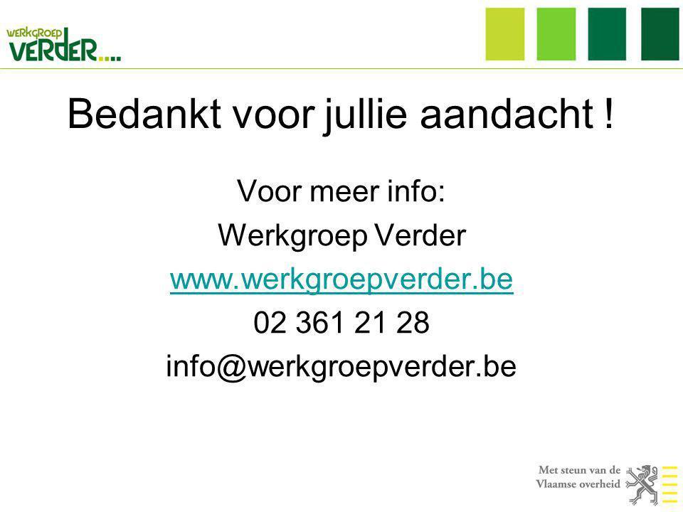 Bedankt voor jullie aandacht ! Voor meer info: Werkgroep Verder www.werkgroepverder.be 02 361 21 28 info@werkgroepverder.be