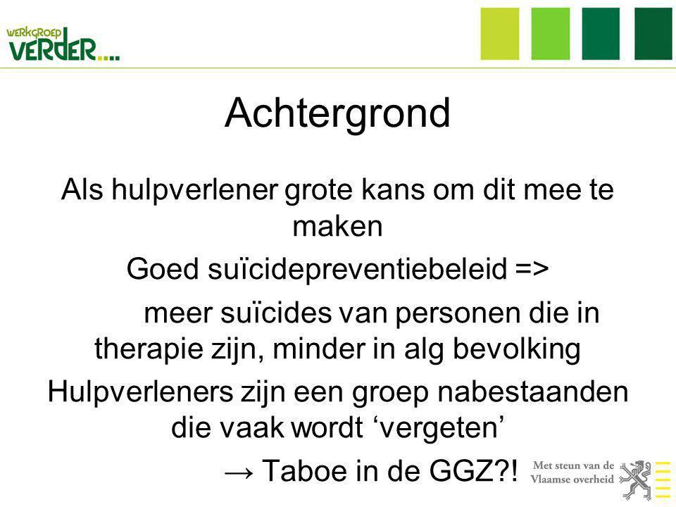 Achtergrond Als hulpverlener grote kans om dit mee te maken Goed suïcidepreventiebeleid => meer suïcides van personen die in therapie zijn, minder in