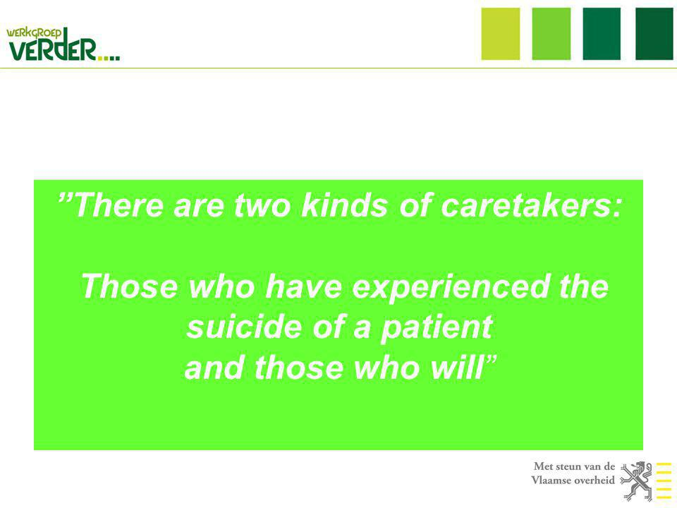 There are two kinds of caretakers: Those who have experienced the suicide of a patient and those who will