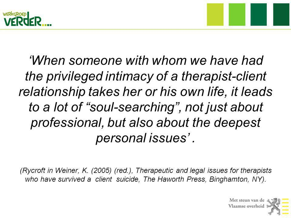 'When someone with whom we have had the privileged intimacy of a therapist-client relationship takes her or his own life, it leads to a lot of soul-searching , not just about professional, but also about the deepest personal issues'.