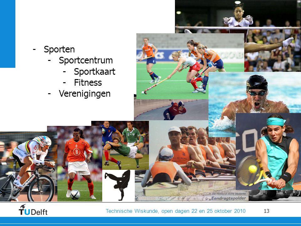 13 Technische Wiskunde, open dagen 22 en 25 oktober 2010 -Sporten -Sportcentrum -Sportkaart -Fitness -Verenigingen