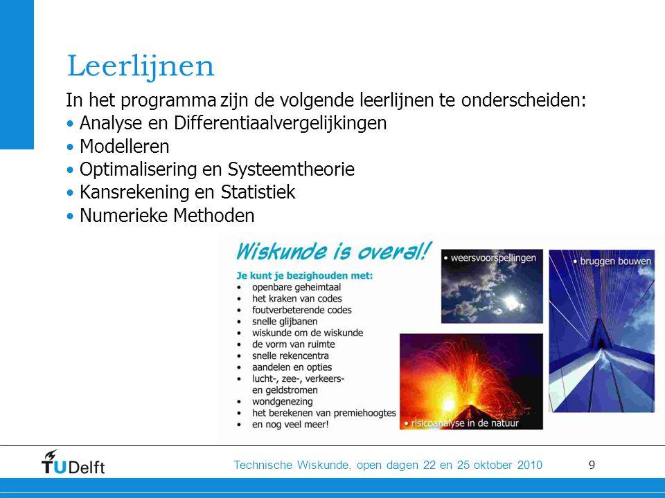 9 Technische Wiskunde, open dagen 22 en 25 oktober 2010 Leerlijnen In het programma zijn de volgende leerlijnen te onderscheiden: • Analyse en Differe
