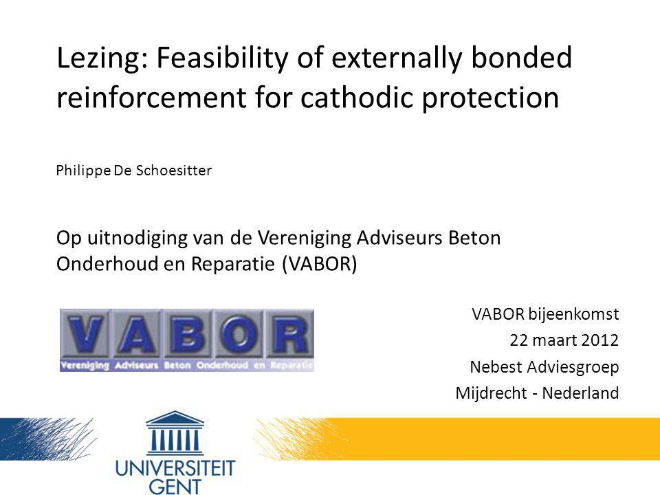 22/03/2012 VABOR bijeenkomst - Philippe de Schoesitter 22 Reference specimens: Ref : cyclic immersion but unprotected (CP) Ref-1,2,3: no CFRP wrap Ref-FRP: classic resistant CFRP wrap Tafel: not immersed, unprotected (CP) Tafel-ref: no wrap Tafel-50298: wrap 3.1 Experiment set-up and program