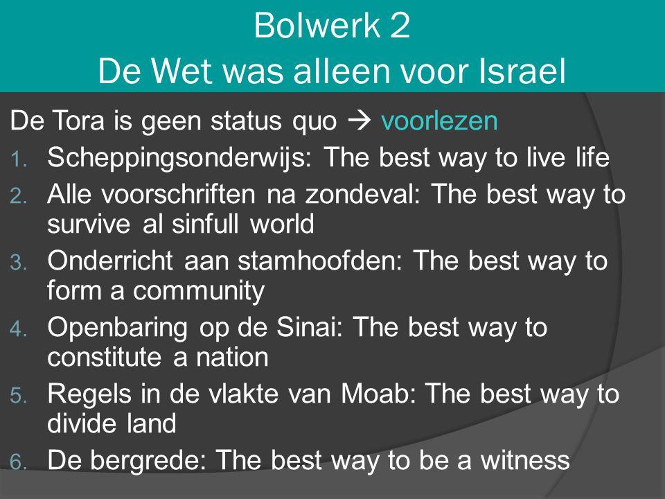 Bolwerk 2 De Wet was alleen voor Israel De Tora is geen status quo  voorlezen 1. Scheppingsonderwijs: The best way to live life 2. Alle voorschriften