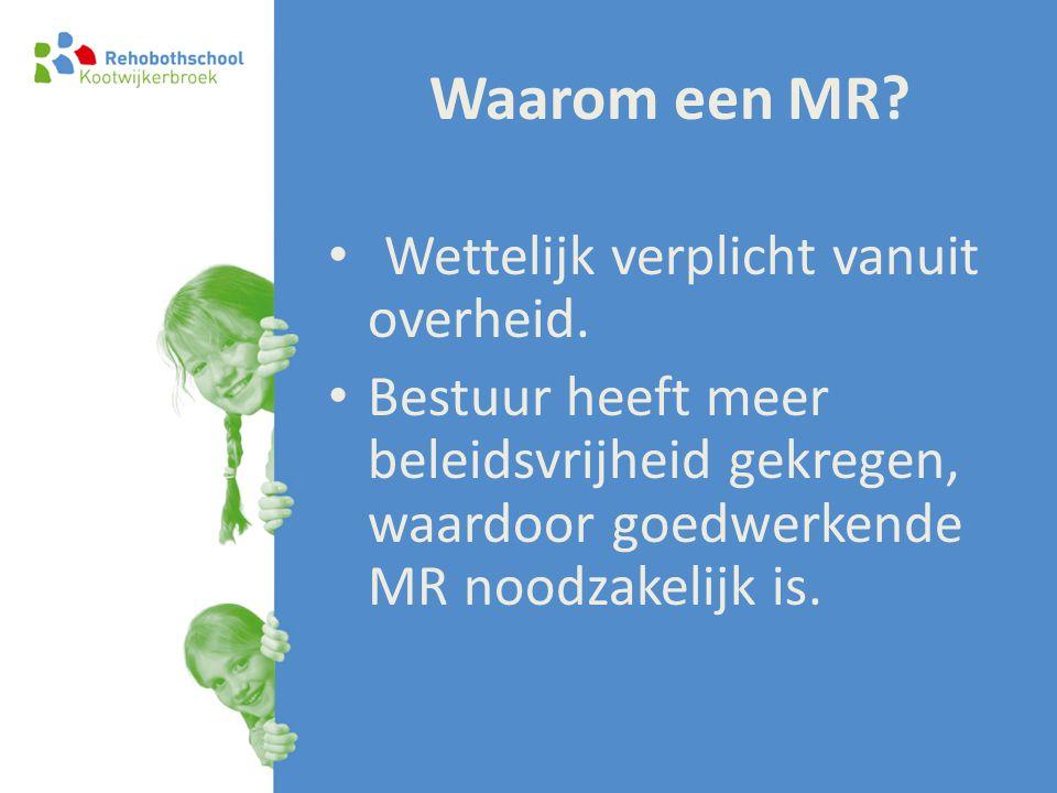 Waarom een MR? • Wettelijk verplicht vanuit overheid. • Bestuur heeft meer beleidsvrijheid gekregen, waardoor goedwerkende MR noodzakelijk is.