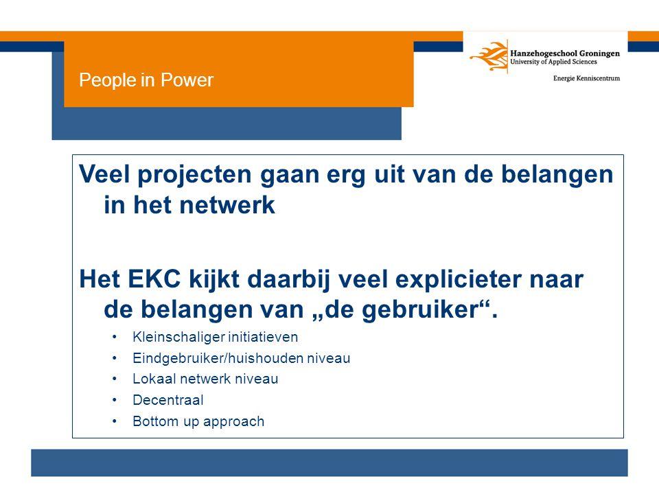 """People in Power Veel projecten gaan erg uit van de belangen in het netwerk Het EKC kijkt daarbij veel explicieter naar de belangen van """"de gebruiker""""."""