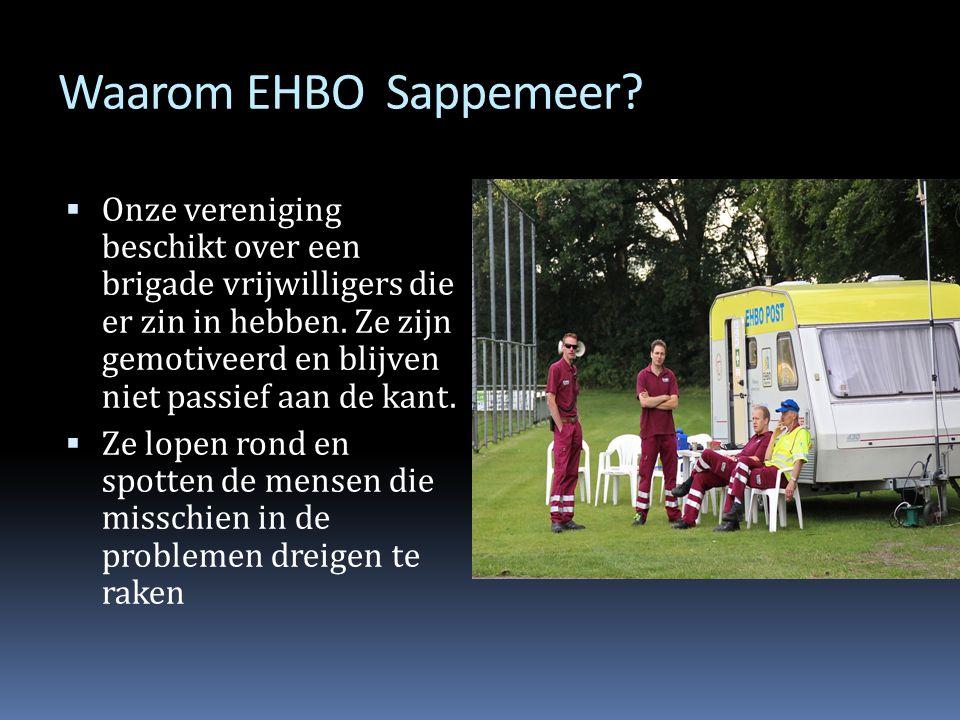 Waarom EHBO Sappemeer?  Onze vereniging beschikt over een brigade vrijwilligers die er zin in hebben. Ze zijn gemotiveerd en blijven niet passief aan