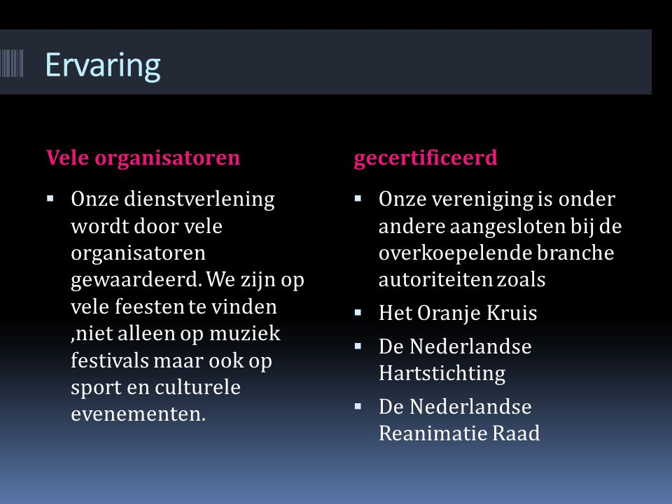 Ervaring Vele organisatorengecertificeerd  Onze dienstverlening wordt door vele organisatoren gewaardeerd. We zijn op vele feesten te vinden,niet all