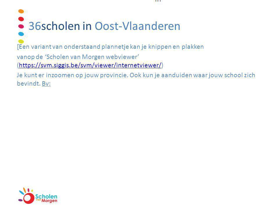 36scholen in Oost-Vlaanderen [Een variant van onderstaand plannetje kan je knippen en plakken vanop de 'Scholen van Morgen webviewer' (https://svm.siggis.be/svm/viewer/internetviewer/)https://svm.siggis.be/svm/viewer/internetviewer/ Je kunt er inzoomen op jouw provincie.