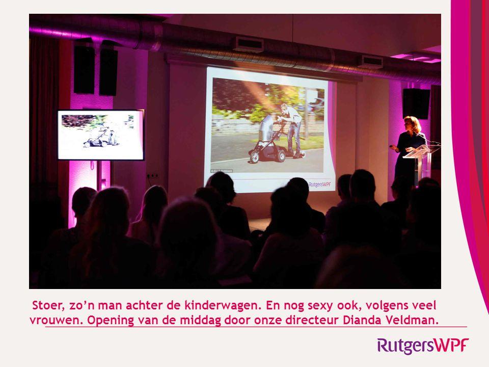Stoer, zo'n man achter de kinderwagen. En nog sexy ook, volgens veel vrouwen. Opening van de middag door onze directeur Dianda Veldman.