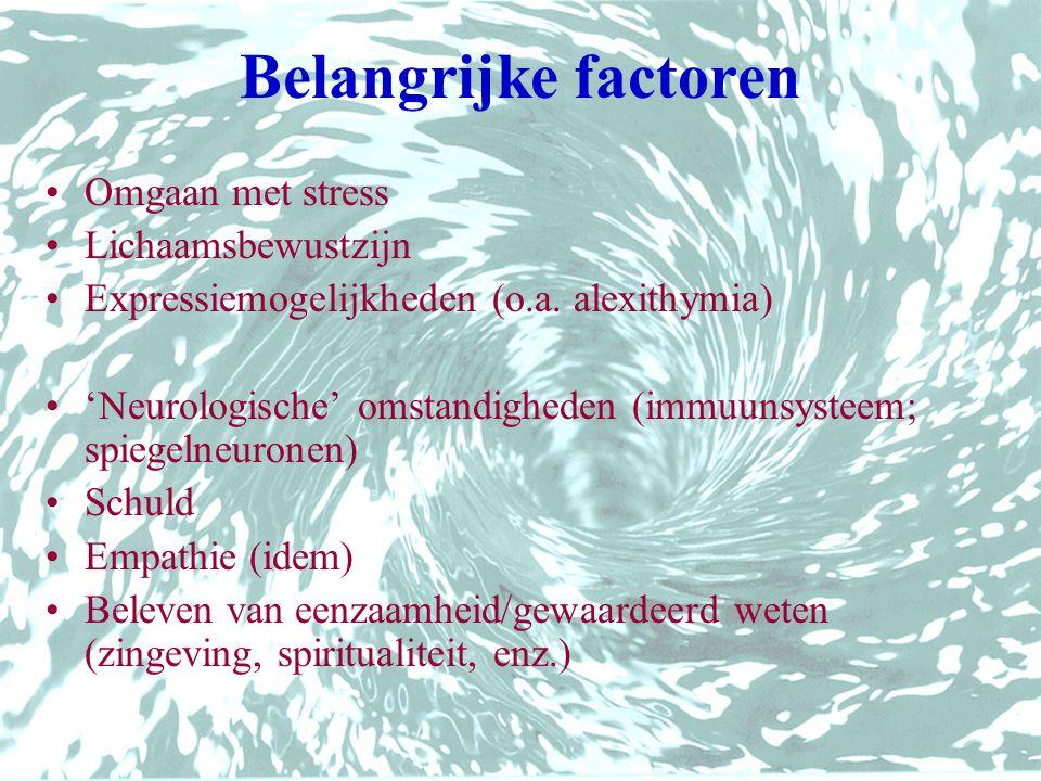 Belangrijke factoren •Omgaan met stress •Lichaamsbewustzijn •Expressiemogelijkheden (o.a. alexithymia) •'Neurologische' omstandigheden (immuunsysteem;