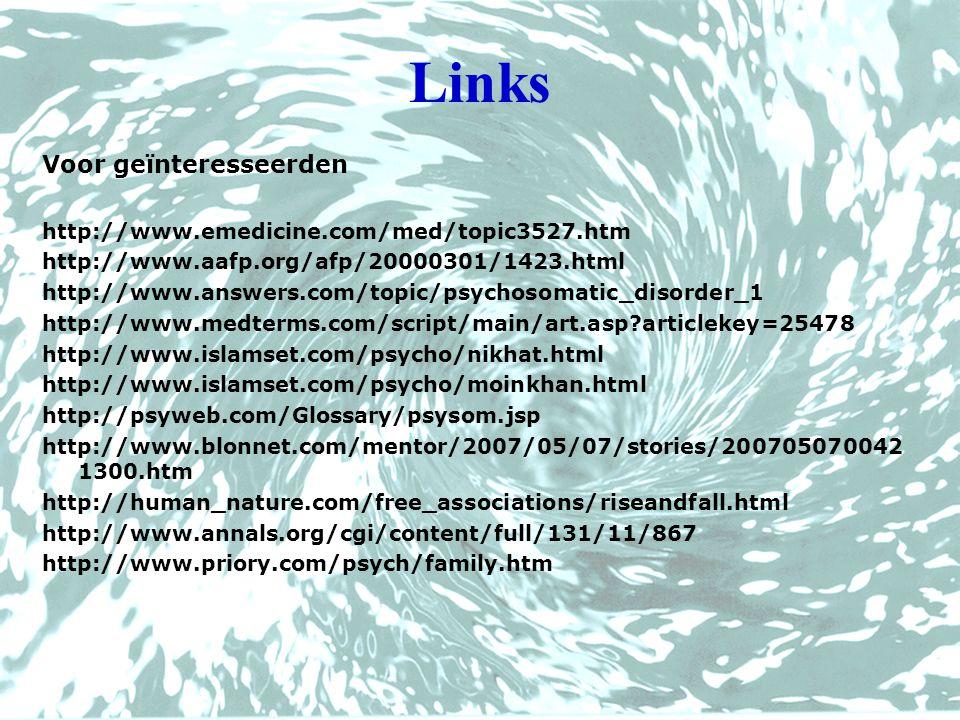 Links Voor geïnteresseerden http://www.emedicine.com/med/topic3527.htm http://www.aafp.org/afp/20000301/1423.html http://www.answers.com/topic/psychos