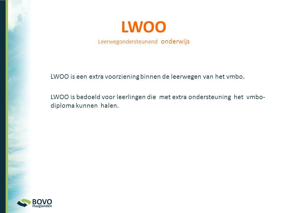 LWOO Leerwegondersteunend onderwijs LWOO is een extra voorziening binnen de leerwegen van het vmbo. LWOO is bedoeld voor leerlingen die met extra onde